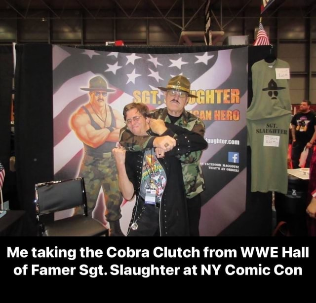 Me taking the Cobra Clutch from WWE Hall of Famer Sgt. Slaughter at NY Comic Con Me taking the Cobra Clutch from WWE Hall of Famer Sgt. Slaughter at NY Comic Con meme