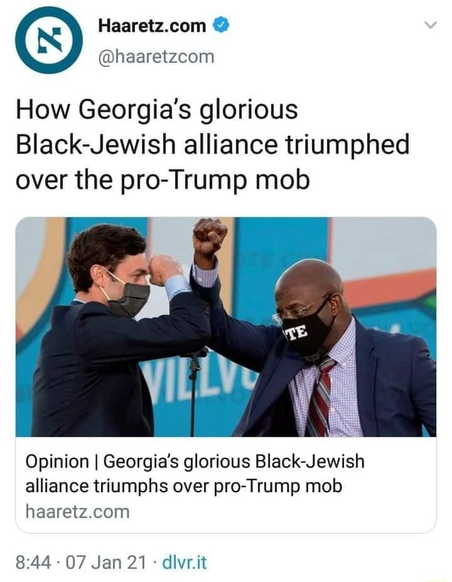 How Georgia's glorious Black Jewish alliance triumphed over the pro Trump mob Opinion I Georgia's glorious Black Jewish alliance triumphs over pro Trump mob haaretz com 07 Jan 21 divr.it memes