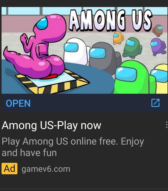 OPEN Among US Play now Play Among US online free. Enjoy and have fun meme