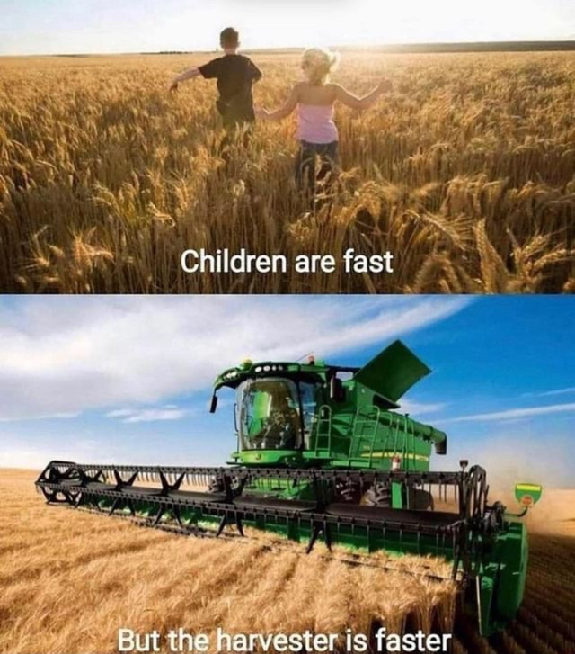 Children are W, w aim But harvesters is faster meme