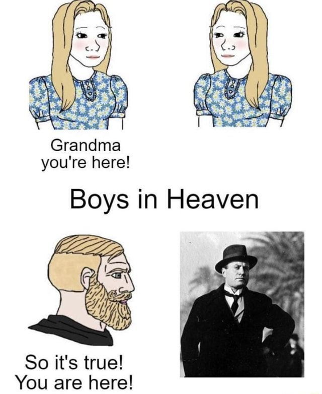 Grandma you re here Boys in Heaven So s true So it You are here memes