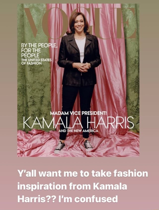 BY THE PEOPL FOR THE PEOPLE THE UNITED STATES OF FASHION MADAM KAMAIA AR THE NEW AMERICA Y'all want me to take fashion inspiration from Kamala Harris  I'm contused memes