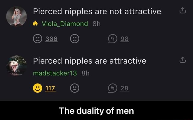 Pierced nipples are not attractive Viola Diamond 98 Pierced nipples are attractive madstacker13 Ow 28 The duality of men The duality of men meme