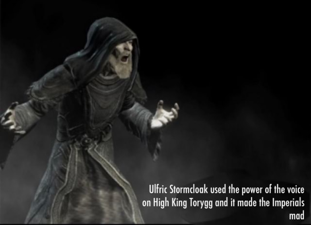 Cloak used the power of the voice on High King Torygg and it made the Imperials mad meme