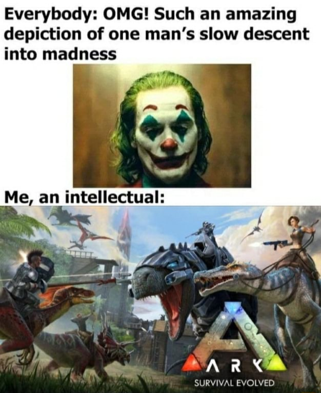 Everybody OMG Such an amazing depiction of one man's slow descent into madness Me, an intellectual SURVIVAL EVOLVED memes