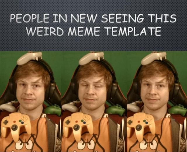 PEOPLE IN NEW SEEING THIS WEIRD MEME TEMPLATE re