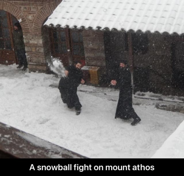 A snowball fight on mount athos A snowball fight on mount athos meme
