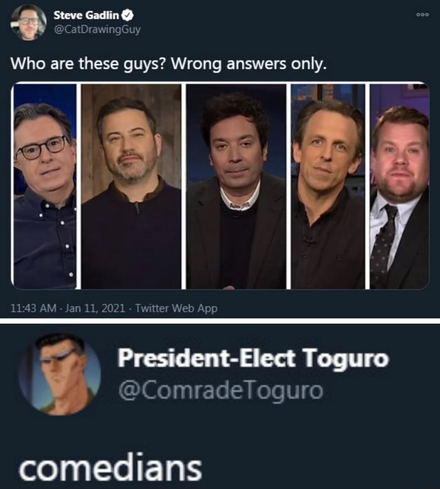 Steve Gadlin Who are these guys Wrong answers only. comedians meme