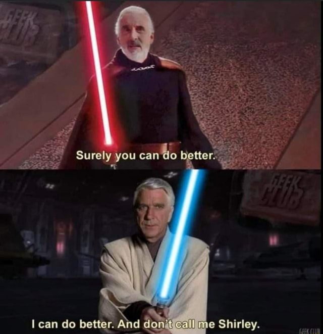 Surely you cando better. can do better. And don me Shirley meme