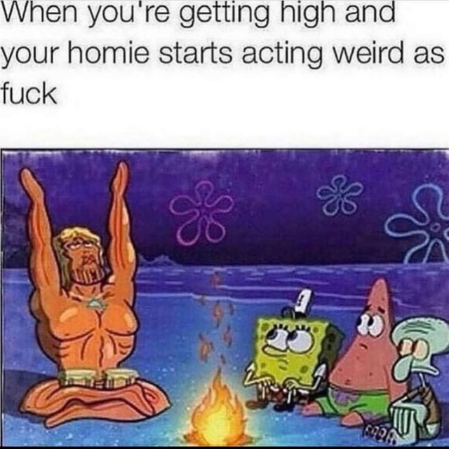 Vvnen you re getting nigh ana your homie starts acting weird as fuck SIN meme