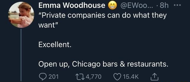 Emma Woodhouse EWoo Private companies can do what they want Excellent. Open up, Chicago bars and restaurants. 201 14770 fy memes
