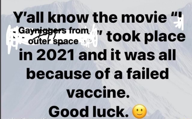 Y'all know the movie took place in 2021 and it was all because of a failed vaccine. Good luck memes