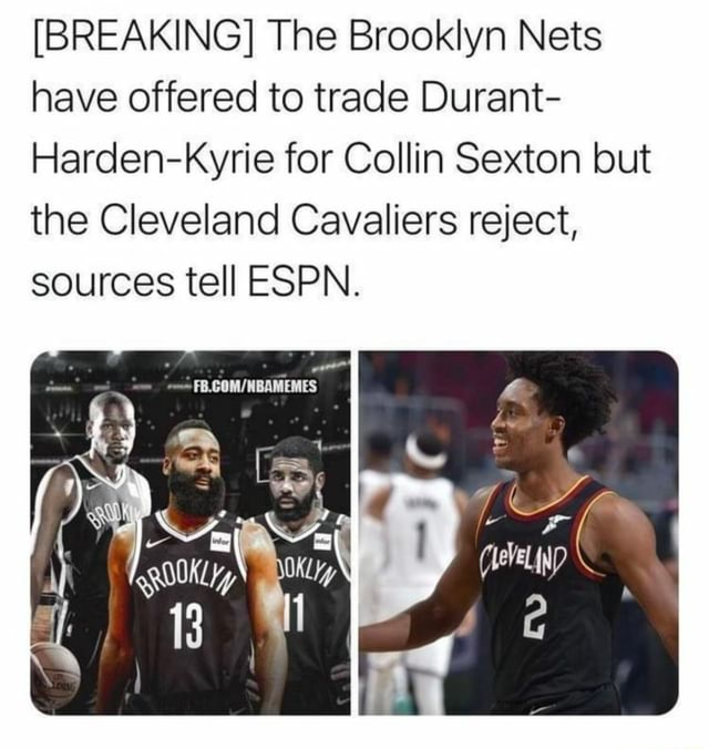 BREAKING The Brooklyn Nets have offered to trade Durant Harden Kyrie for Collin Sexton but the Cleveland Cavaliers reject, sources tell ESPN. FB.COM memes