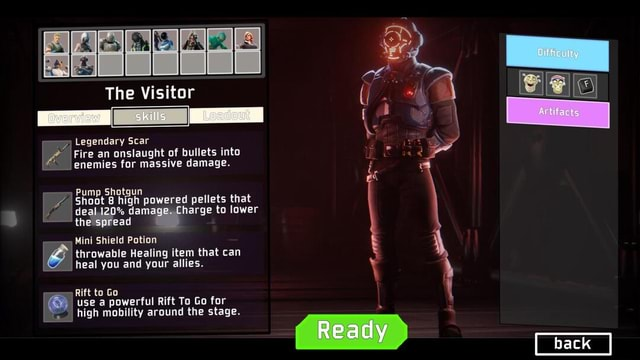 The Visitor skills Legendary Scar Fire an onslaught of bullets into enemies for massive damage. Pump Shotgun Shoot 8 high powered pellets that deal 120% damage. Charge to lower the spread Mini Shield Potion throwable Healing item that can Y heal you and your allies. Rift to Go I use a powerful Rift To Go for high mobility around the stage. Difficulty Ready back memes