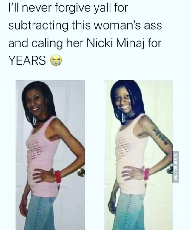 I'll never forgive yall for subtracting this woman's ass and caling her Nicki Minaj for YEARS memes