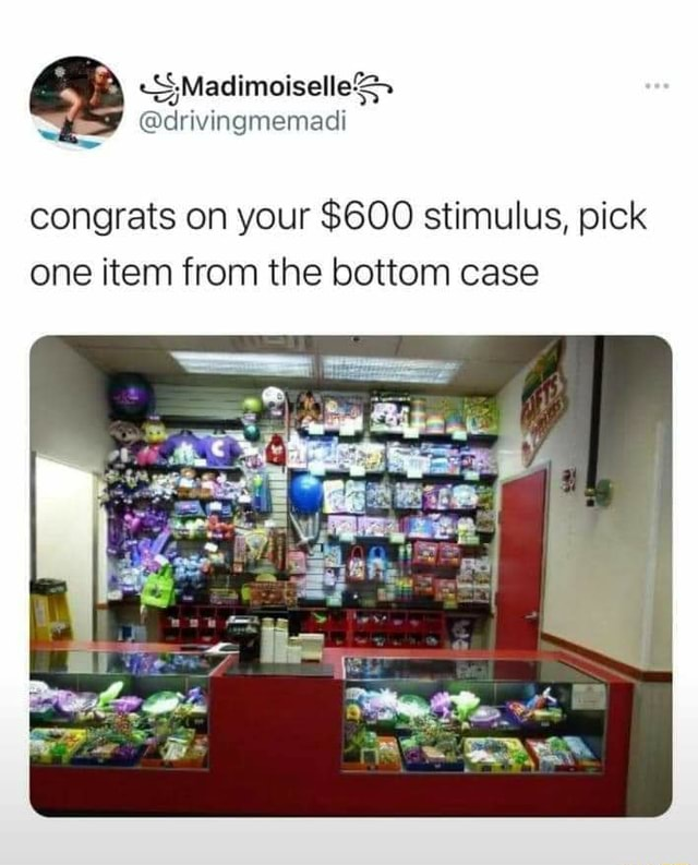 SMadimoiselleS congrats on your $600 stimulus, pick one item from the bottom case memes