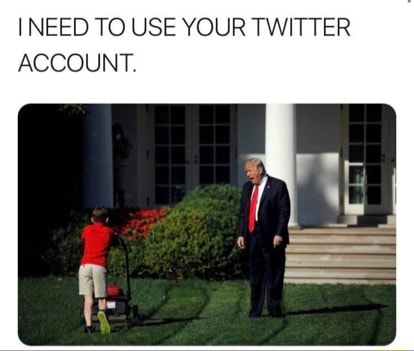 INEED TO USE YOUR TWITTER ACCOUNT memes
