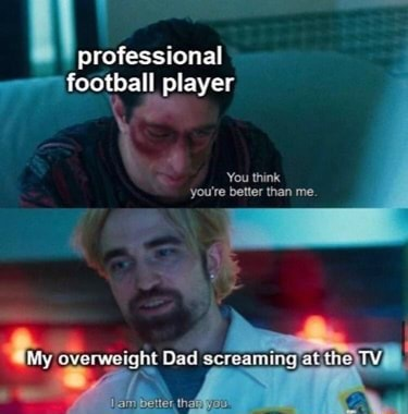 Professional football player You think you're better than me memes