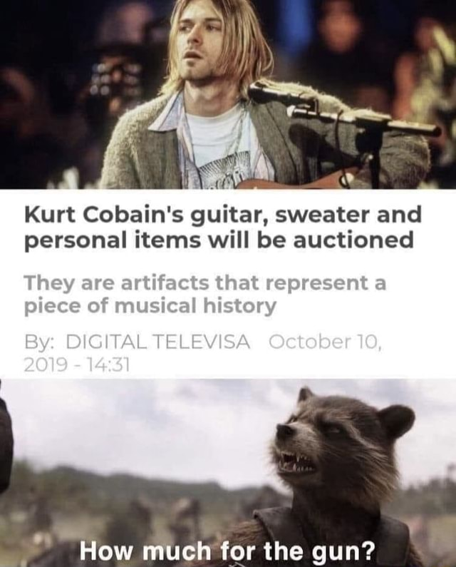 Kurt Cobain's guitar, sweater and personal items will be auctioned They are artiiacts that represent piece of musical histony By DIGITAL TELEVISA October 10, How much for the gun memes