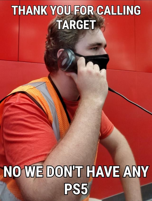 THANK YOU FOR CALLING TARGET NO WE DON'T HAVE ANY memes