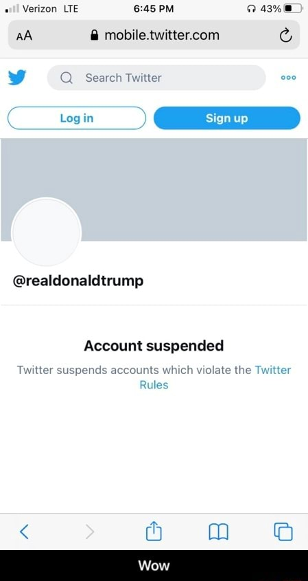 Verizon LTE PM 43% aA Q Search Twitter realdonaldtrump Account suspended Twitter suspends acco which violate the Twitter Rules Wow Wow memes