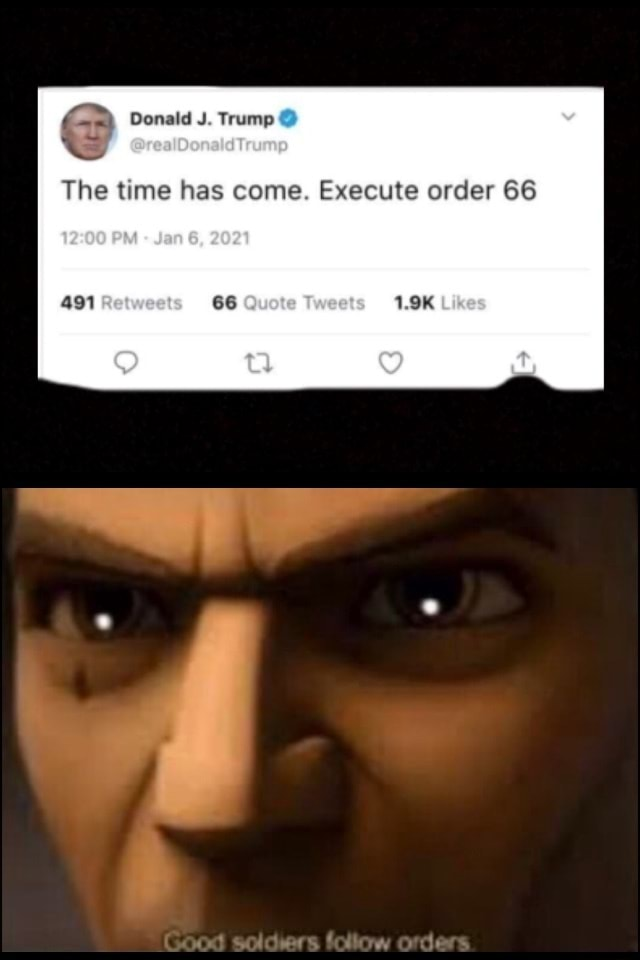 Donald J. Trump The time has come. Execute order 66 Likes memes
