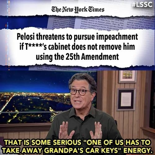 The New York Cimes Pelosi threatens to pursue impeachment if ****s cabinet does not remove him using the 25th Amendment THAT IS SOME SERIOUS ONE OF US HAS TO AWAY GRANDPA'S CAR KEYS ENERGY meme