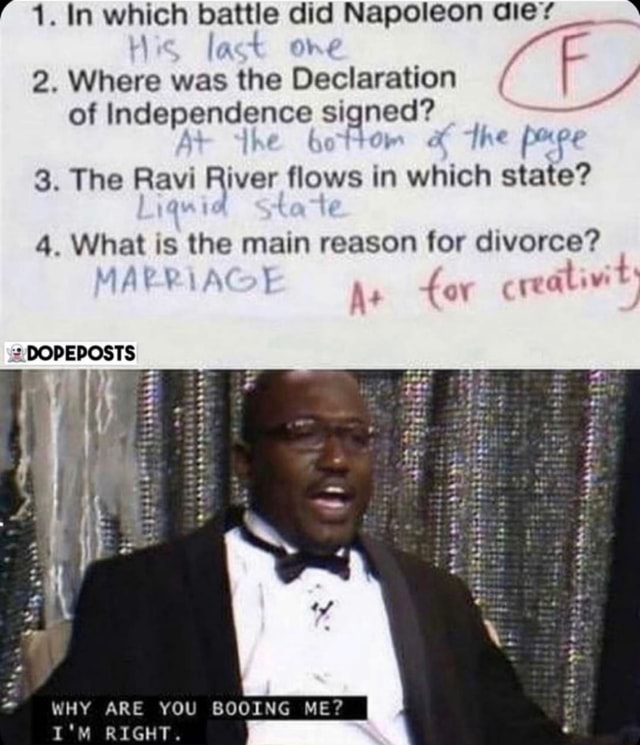 1. In which battle did Napoleon aie L la t Ohs fot 2. Where was the Declaration F of Independence signed he I  3. The Ravi River flows in which state 4. What is the main reason for divorce  DOPEPOSTS De WHY ARE YOU BOOING ME I'M RIGHT meme