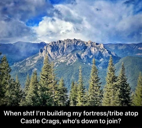 When shtf I'm building my atop Castle Crags, who's down to join  When shtf I'm building my fortress tribe atop Castle Crags, who's down to join memes