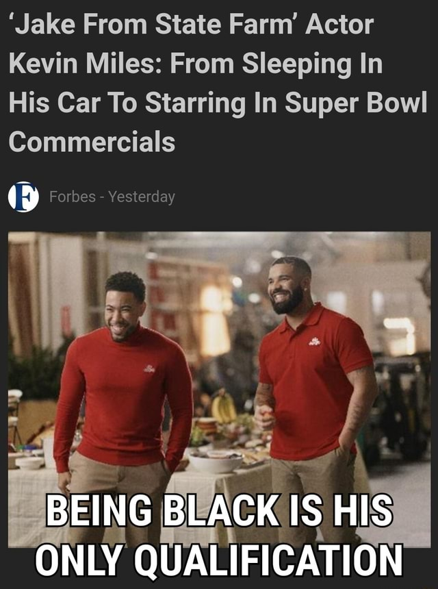 'Jake From State Farm Actor Kevin Miles From Sleeping In His Car To Starring In Super Bowl Commercials Forbes  Yesterday BEING BLACK IS HIS ONLY QUALIFICATION memes