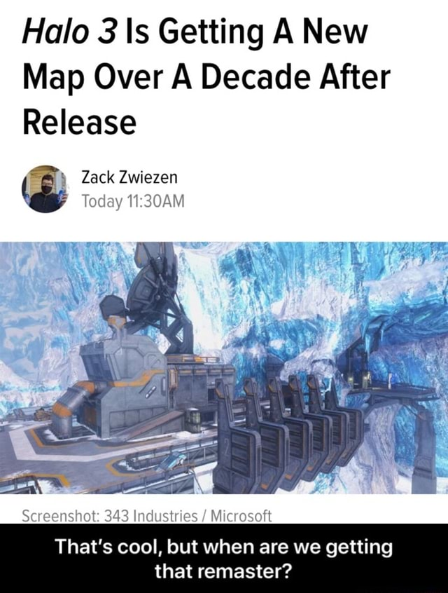Halo 3 Is Getting A New Map Over A Decade After Release Zack Zwiezen Today Screenshot 343 Industries  Microsoft That's cool, but when are we getting that remaster  That's cool, but when are we getting that remaster memes