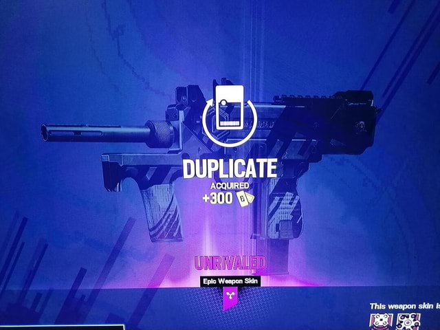 DUPLICATE ACQUIRED 300 Qy Epic Weapon Skin This weapon shir RRT GR meme