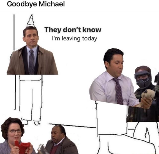 Goodbye Michael They do not know I'm leaving today meme