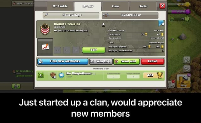 Home Village Builder Base Knights Templar it  Edit Required Town Find New Members War Log Send mail Leave Just started up a clan, would appreciate new members  Just started up a clan, would appreciate new members memes