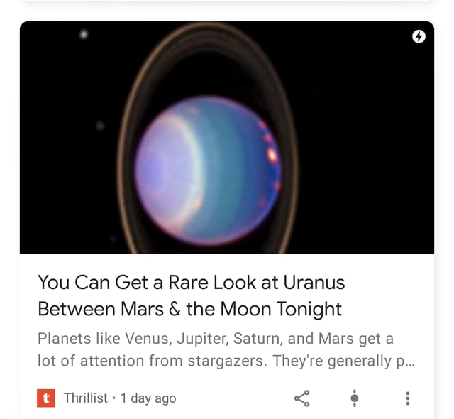 You Can Get a Rare Look at Uranus Between Mars and the Moon Tonight Planets like Venus, Jupiter, Saturn, and Mars get a lot of attention from stargazers. They're generally p Thrillist 1 day ago meme