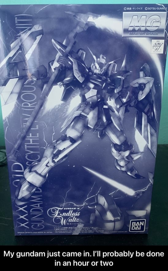 My gundam just came in. I'll probably be done in an hour or two  My gundam just came in. I'll probably be done in an hour or two memes