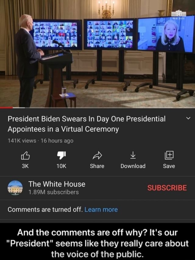 President Biden Swears In Day One Presidential Appointees in a Virtual Ceremony 141K views 16 hours ago Share Download Save The White House Comments are turned off. Learn more And the comments are off why It's our President seems like they really care about the voice of the public meme