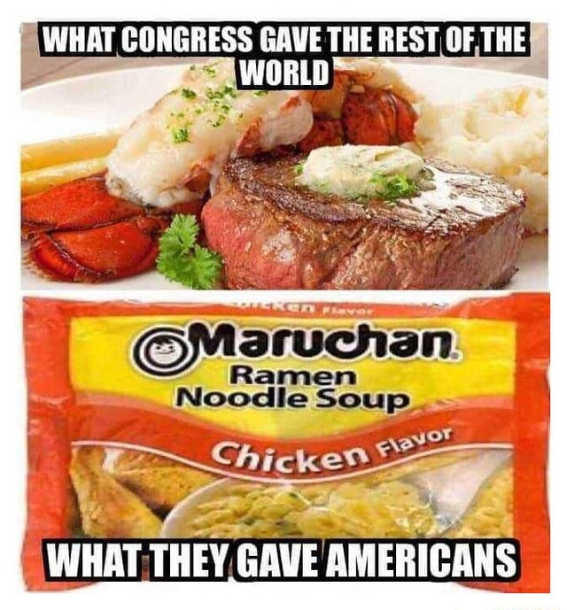 WHAT CONGRESS GAVE THE REST OF THE Ramen Noodle Soup Chickeo WHAT, THEY GAVE AMERICANS memes