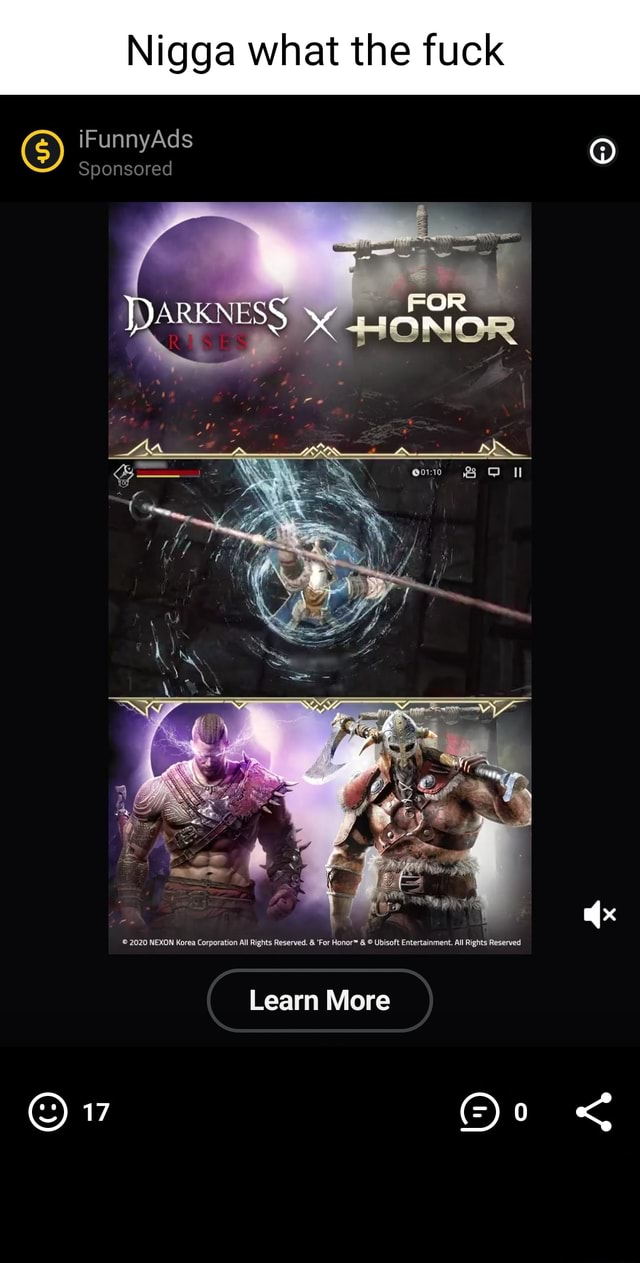 Nigga what the fuck G iFunnyAds Sponsored DARKNESS 2020 NEXON Korea Corporation All Rights Reserved. and For and Honor Ubisoft Entertainment. All Ri Learn More 17 memes
