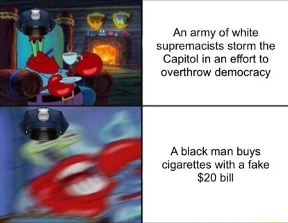 An army of white supremacists storm the Capitol in an effort to overthrow democracy black man buys cigarettes with a fake $20 bill memes