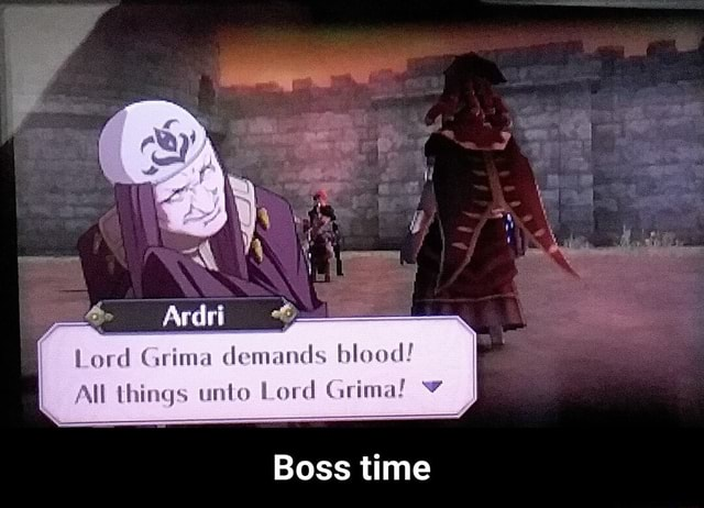 Lord Grima demands blood All things unto Lord Grima Boss time  Boss time memes