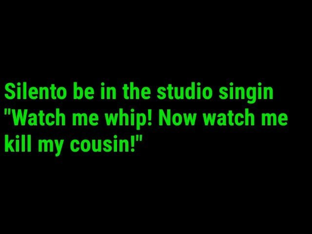 Silento be in the studio singin Watch me whip Now watch me kill my cousin memes