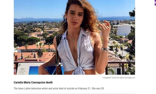 Carmila Maria Concepcion death The trans Latinx television writer and actor died of suicide on February 21. She was 28 meme