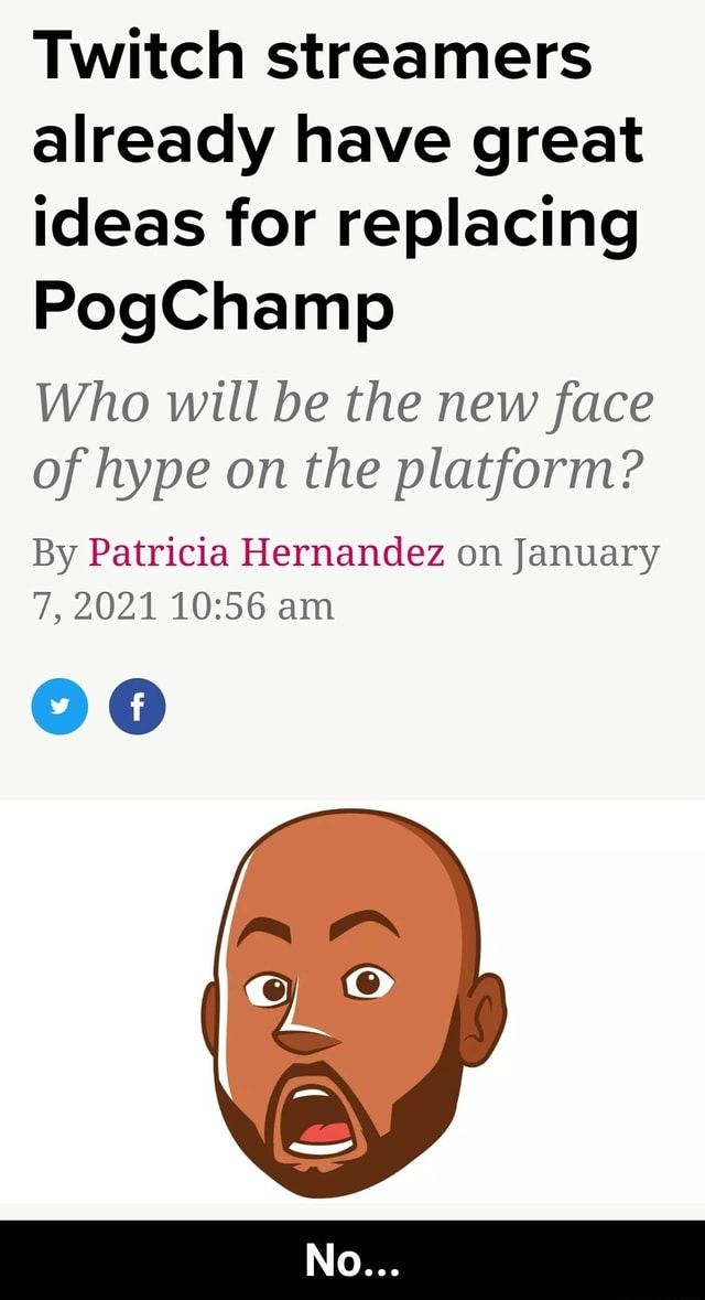 Twitch streamers already have great ideas for replacing PogChamp Who will be the new face of hype on the platform By Patricia Hernandez on January 7, 2021 am No memes