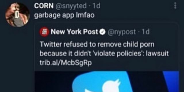 CORN snyyted  garbage app Imfao New York Post  nypost id Twitter refused to remove child porn because it didn't violate policies' lawsuit memes