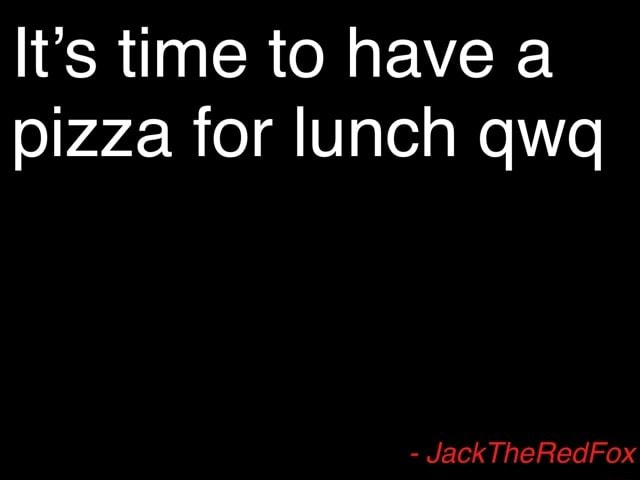 It's time to have a pizza for lunch qwq  Jack TheRedFox meme