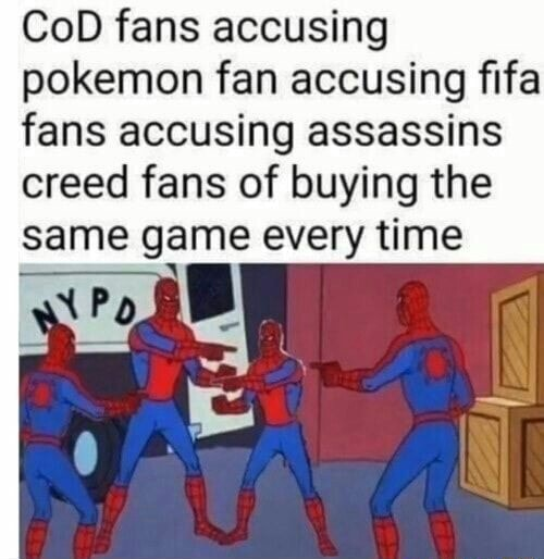 CoD fans accusing pokemon fan accusing fifa fans accusing assassins creed fans of buying the same game every time memes