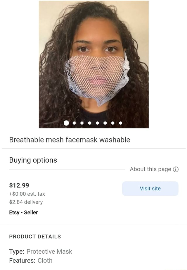 Breathable mesh facemask washable Buying options About this page $12.99 $0.00 est. tax $2.84 delivery Visit site Etsy  Seller PRODUCT DETAILS Type Protective Mask Features Cloth memes