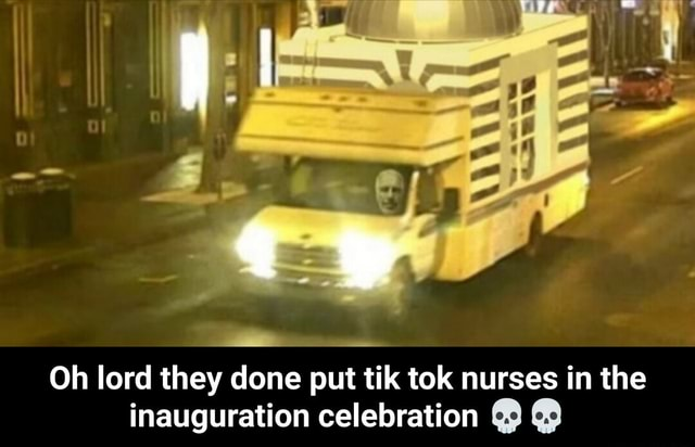 Oh lord they done put tik tok nurses in the inauguration celebration  Oh lord they done put tik tok nurses in the inauguration celebration  memes