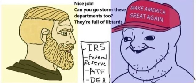 Nice job Can you go storm these departments too MAKE They're full of libtards memes